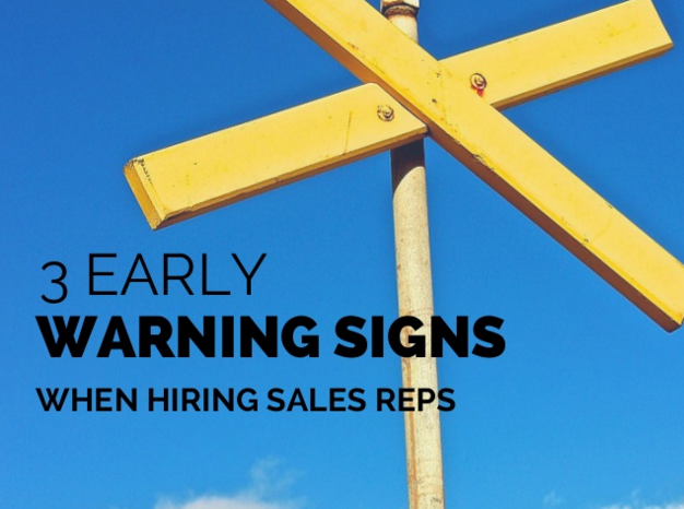 3 early warning signs when hiring sales reps